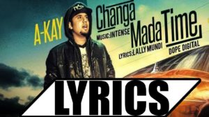 Changa Mada Time – A Kay -Punjabi Song